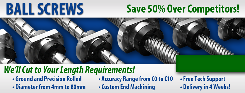 Ball Screws Save Up To 50 Over Competitors